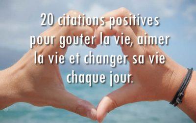 20 citations positives pour aimer la vie chaque jour.