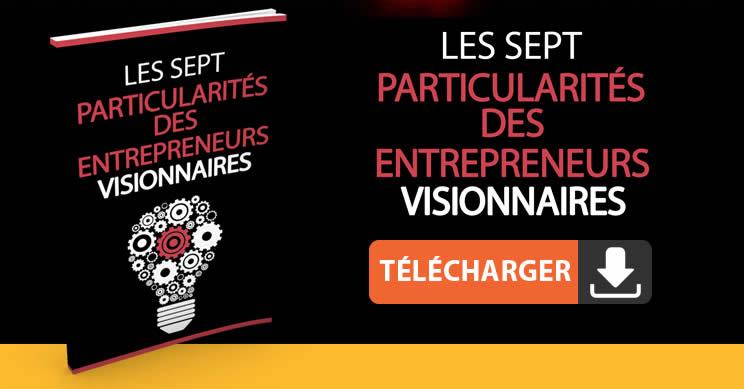 Les Sept particularités des Entrepreneurs Visionnaires