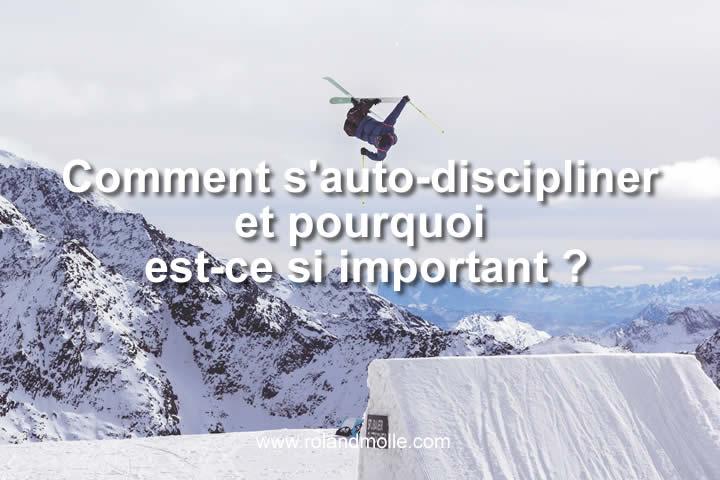 Comment s'auto-discipliner et pourquoi est-ce si important ?