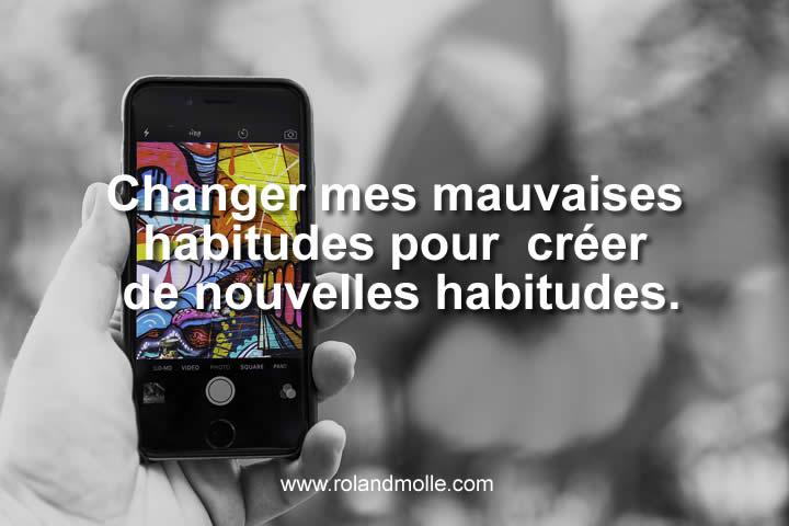 Changer mes mauvaises habitudes pour en créer de nouvelles.