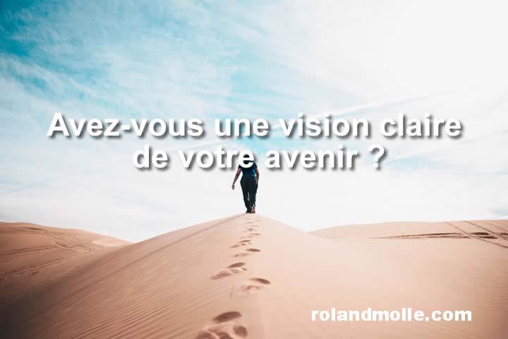 Avez-vous une vision claire de votre avenir et de votre vie ?