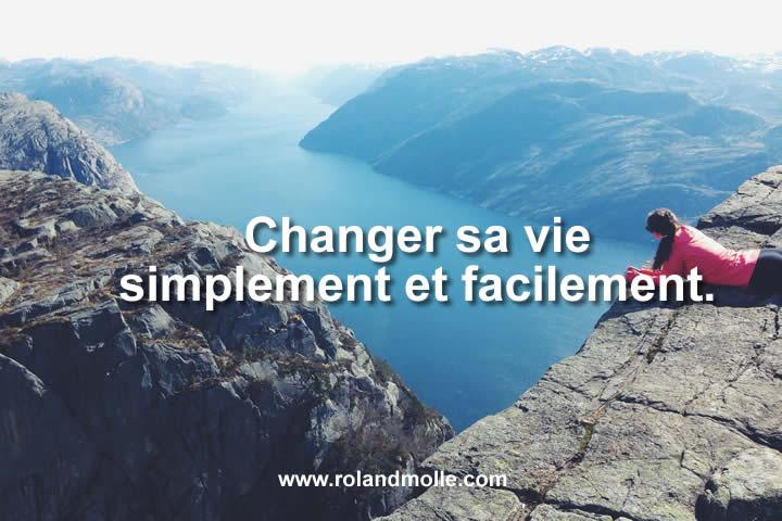 Changer sa vie simplement et facilement.