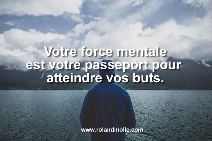 Votre force mentale est votre passeport vers la réussite.